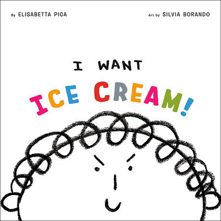 I Want Ice Cream! by Elisabetta Pica