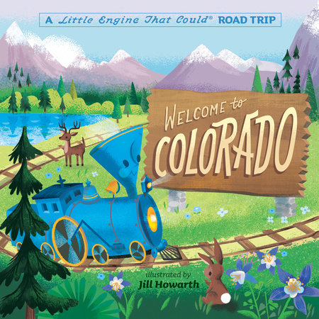 Welcome to Colorado: A Little Engine That Could Road Trip by Watty Piper