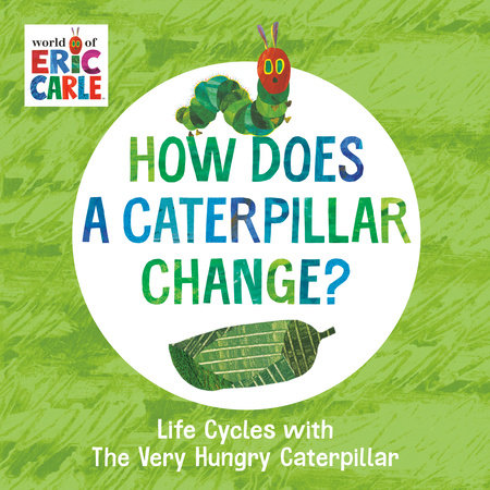 How Does a Caterpillar Change? by Eric Carle