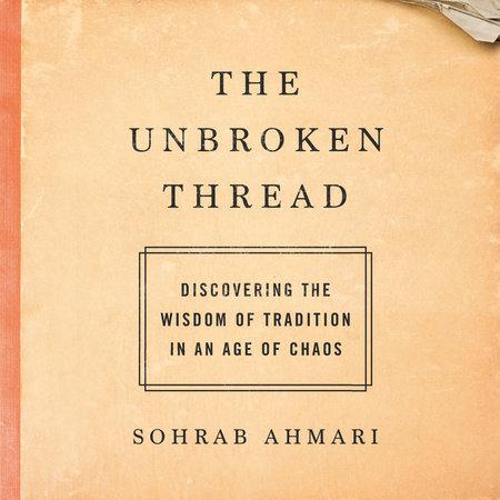 The Unbroken Thread by Sohrab Ahmari