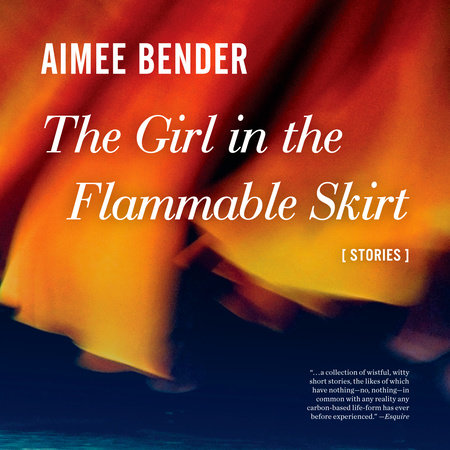 The Girl in the Flammable Skirt by Aimee Bender