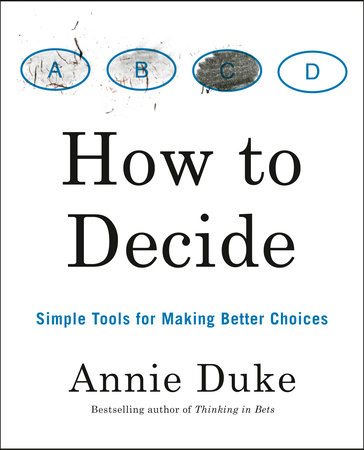 How to Decide by Annie Duke