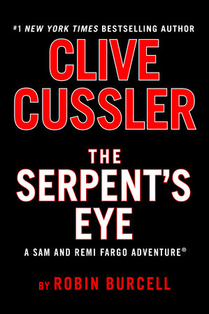 Clive Cussler's The Serpent's Eye by Robin Burcell