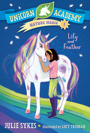 Unicorn Academy Nature Magic #1: Lily and Feather by Julie Sykes