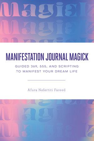 Manifestation Journal Magick by Afura Nefertiti Fareed