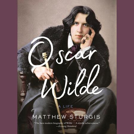 Oscar Wilde by Matthew Sturgis