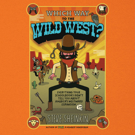 Which Way to the Wild West?: Everything Your Schoolbooks Didn't Tell You About Westward Expansion by Steve Sheinkin