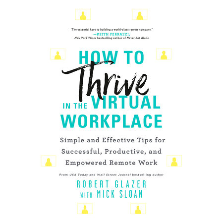 How to Thrive in the Virtual Workplace by Robert Glazer