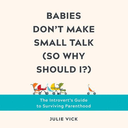 Babies Don't Make Small Talk (So Why Should I?)