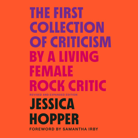 The First Collection of Criticism by a Living Female Rock Critic by Jessica Hopper