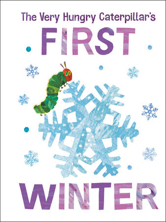 The Very Hungry Caterpillar's First Winter by Eric Carle; Illustrated by Eric Carle