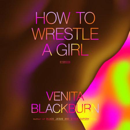 How to Wrestle a Girl by Venita Blackburn