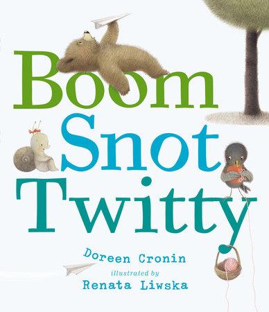 Boom Snot Twitty by Doreen Cronin