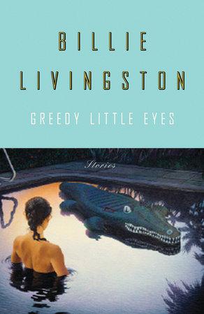 Greedy Little Eyes by Billie Livingston