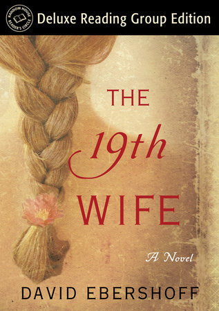 The 19th Wife (Random House Reader's Circle Deluxe Reading Group Edition) by David Ebershoff