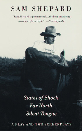States of Shock, Far North, and Silent Tongue by Sam Shepard