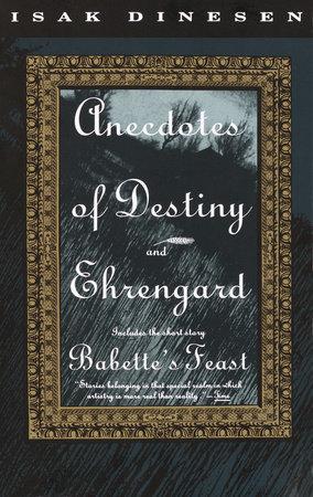 Anecdotes of Destiny and Ehrengard by Isak Dinesen