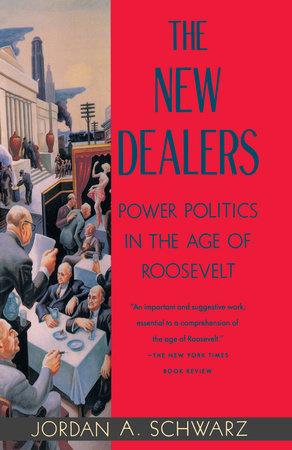 The New Dealers by Jordan A. Schwarz