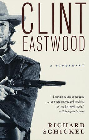 Clint Eastwood by Richard Schickel
