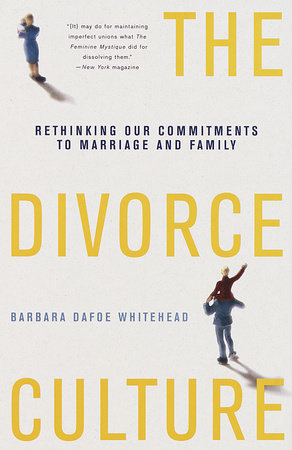 The Divorce Culture by Barbara Dafoe Whitehead