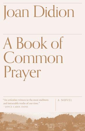 A Book of Common Prayer by Joan Didion | PenguinRandomHouse
