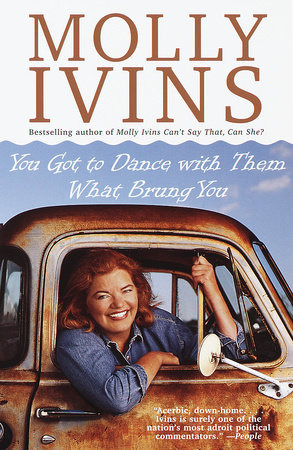 You Got to Dance with Them What Brung You by Molly Ivins