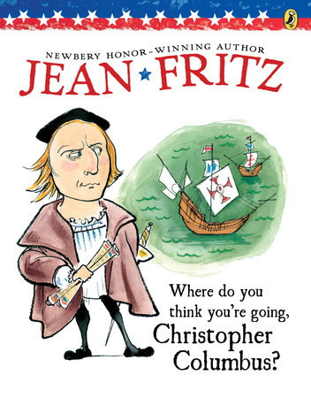 Where Do You Think You're Going, Christopher Columbus? by Jean Fritz