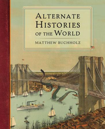 Alternate Histories of the World by Matthew Buchholz