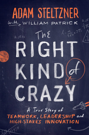 The Right Kind of Crazy by Adam Steltzner and William Patrick