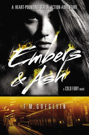 Embers & Ash by T.M. Goeglein