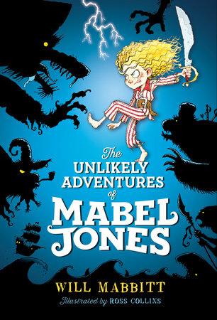 The Unlikely Adventures of Mabel Jones by Will Mabbitt; Illustrated by Ross Collins