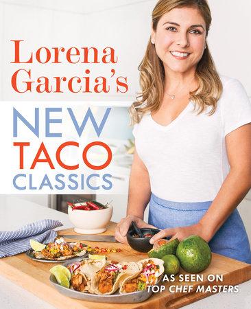 Lorena Garcia's New Taco Classics by Lorena Garcia
