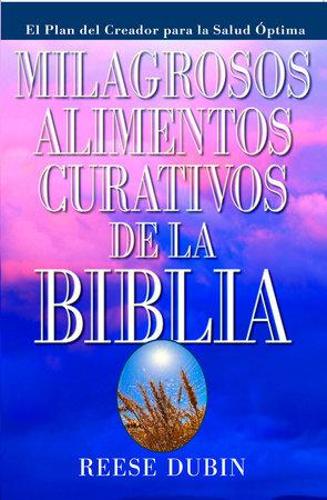 Milagrosos Alimentos Curativos De La Biblia by Reese Dubin