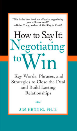 How to Say It: Negotiating to Win by Jim Hennig Ph.D.