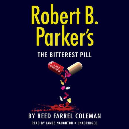 Robert B. Parker's The Bitterest Pill by Reed Farrel Coleman