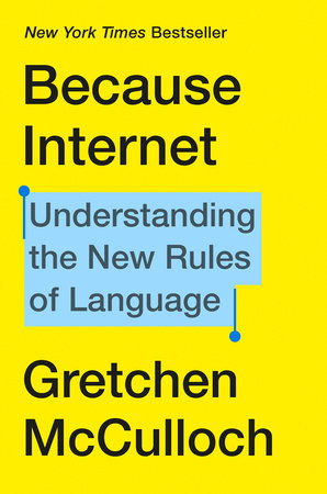 Because Internet by Gretchen McCulloch | PenguinRandomHouse com: Books