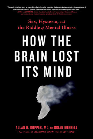 How the Brain Lost Its Mind by Allan H. Ropper and Brian Burrell