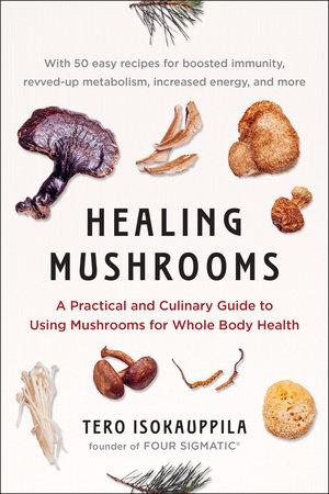 Healing Mushrooms by Tero Isokauppila and Four Sigmatic