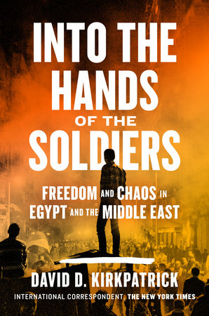 Into the Hands of the Soldiers by David D  Kirkpatrick |  PenguinRandomHouse com: Books