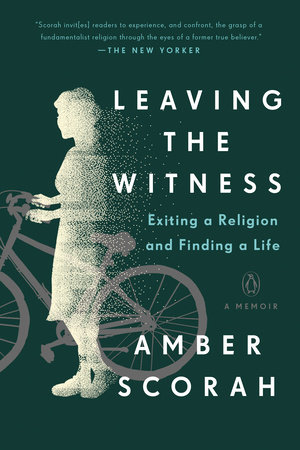 Leaving the Witness by Amber Scorah