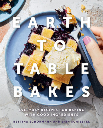 Earth to Table Bakes by Bettina Schormann and Erin Schiestel
