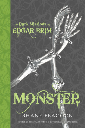 The Dark Missions of Edgar Brim: Monster by Shane Peacock