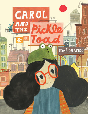 Carol and the Pickle-Toad by Esmé Shapiro