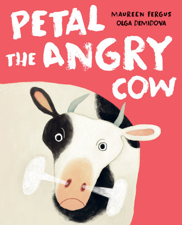 Petal the Angry Cow by Maureen Fergus