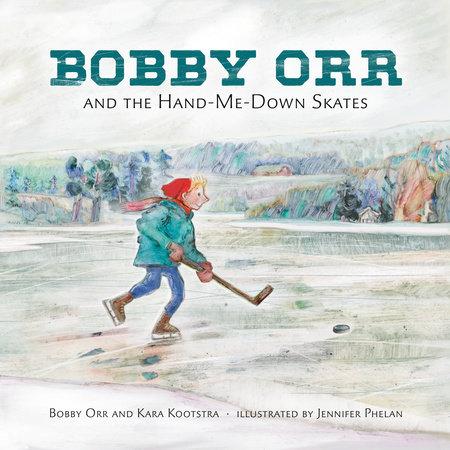 Bobby Orr and the Hand-me-down Skates by Kara Kootstra and Bobby Orr