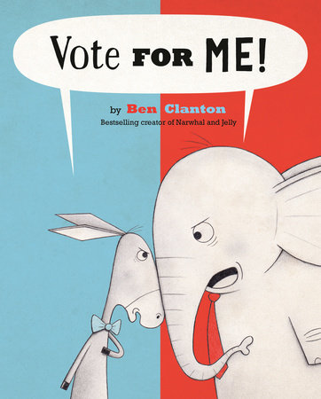 Vote For Me! by Ben Clanton