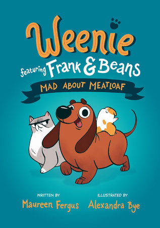 Mad About Meatloaf (Weenie Featuring Frank and Beans Book #1) by Maureen Fergus
