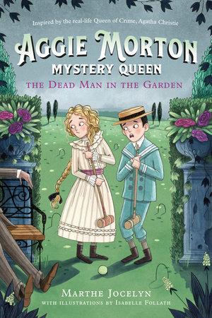Aggie Morton, Mystery Queen: The Dead Man in the Garden by Marthe Jocelyn