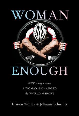 Woman Enough by Kristen Worley and Johanna Schneller