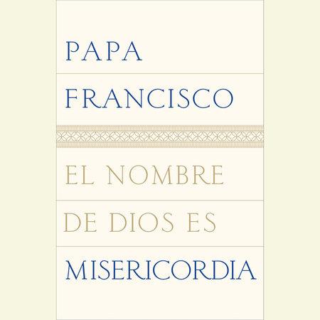 El nombre de Dios es misericordia by Papa Francisco